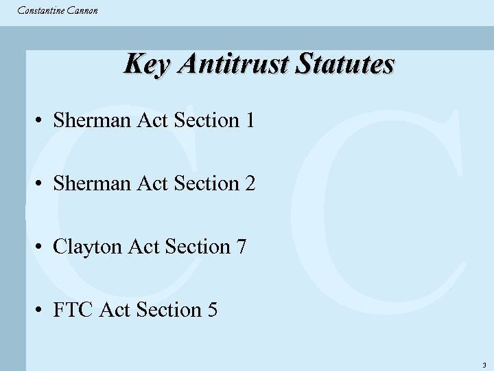 Constantine & Partners Constantine Cannon CC Key Antitrust Statutes • Sherman Act Section 1
