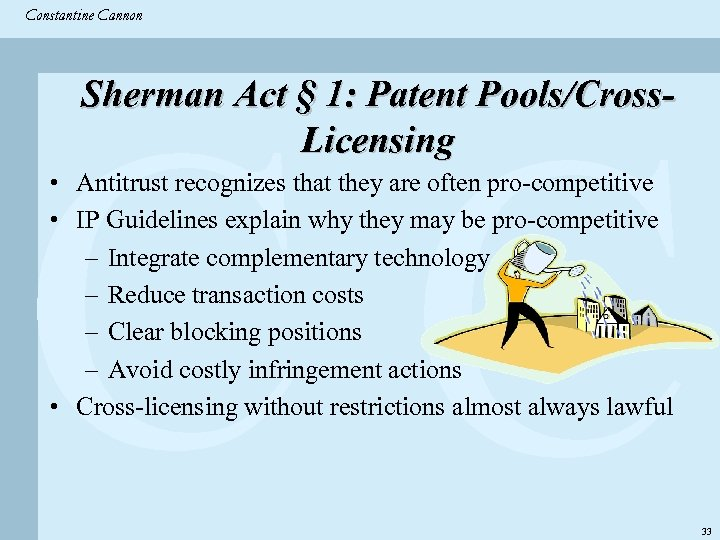 Constantine & Partners Constantine Cannon CC Sherman Act § 1: Patent Pools/Cross. Licensing •
