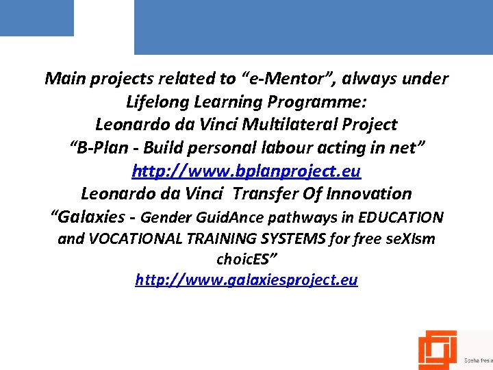 "Main projects related to ""e-Mentor"", always under Lifelong Learning Programme: Leonardo da Vinci Multilateral"