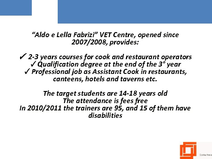 """Aldo e Lella Fabrizi"" VET Centre, opened since 2007/2008, provides: ✓ 2 -3 years"