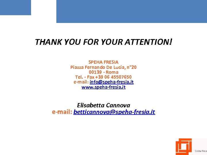 THANK YOU FOR YOUR ATTENTION! SPEHA FRESIA Piazza Fernando De Lucia, n° 20 00139