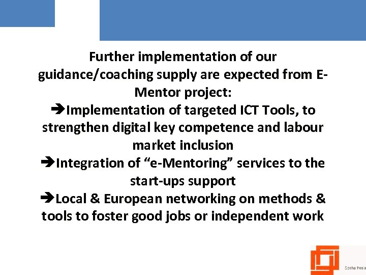 Further implementation of our guidance/coaching supply are expected from EMentor project: Implementation of targeted