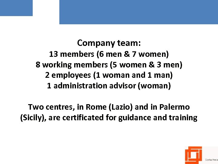 Company team: 13 members (6 men & 7 women) 8 working members (5 women