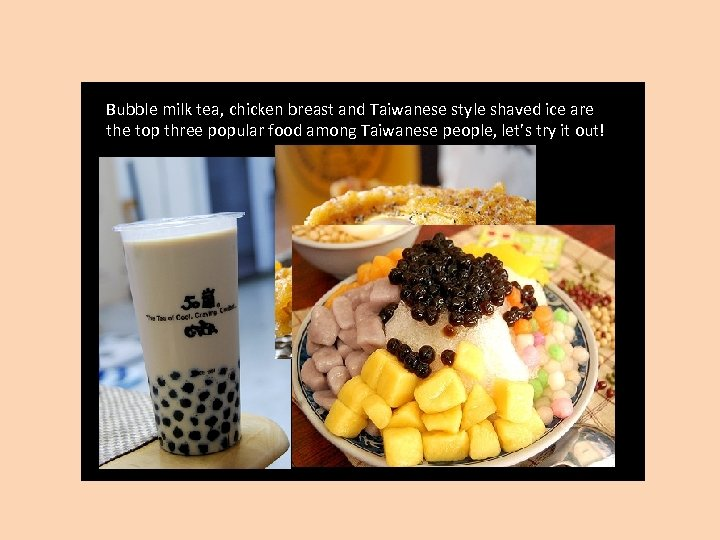 Bubble milk tea, chicken breast and Taiwanese style shaved ice are the top three