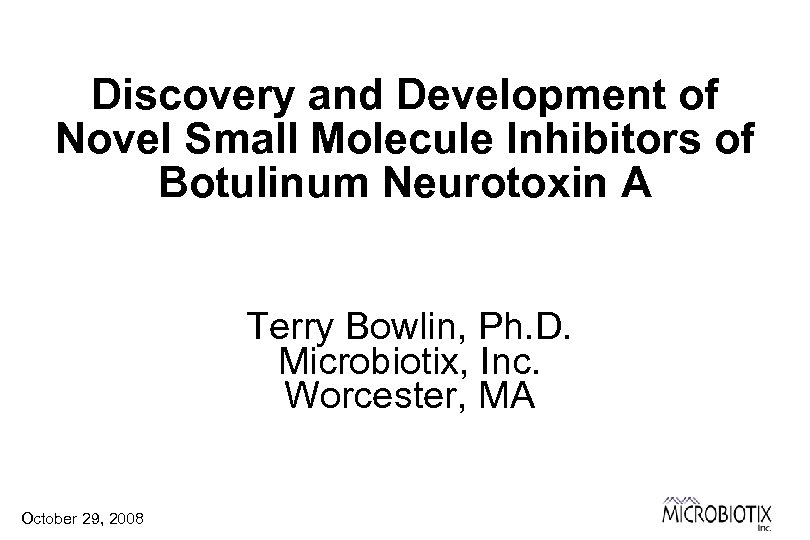 Discovery and Development of Novel Small Molecule Inhibitors of Botulinum Neurotoxin A Terry Bowlin,