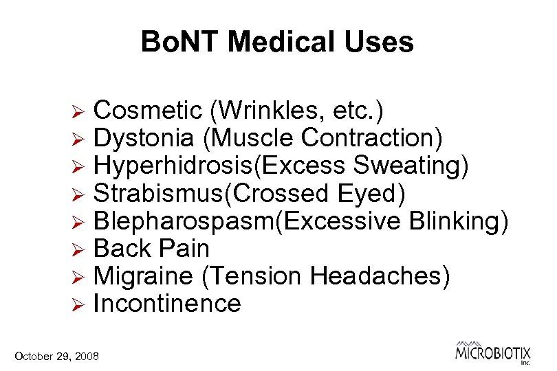 Bo. NT Medical Uses Ø Ø Ø Ø Cosmetic (Wrinkles, etc. ) Dystonia (Muscle