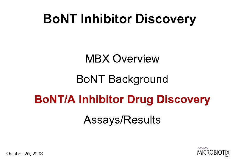 Bo. NT Inhibitor Discovery MBX Overview Bo. NT Background Bo. NT/A Inhibitor Drug Discovery