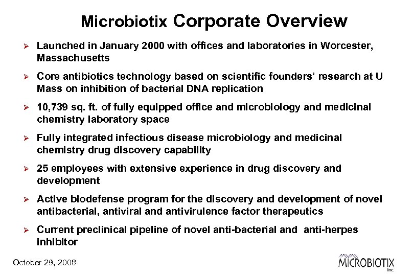 Microbiotix Corporate Overview Ø Launched in January 2000 with offices and laboratories in Worcester,
