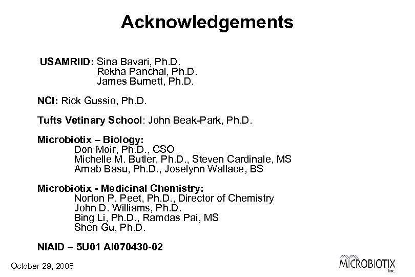 Acknowledgements USAMRIID: Sina Bavari, Ph. D. Rekha Panchal, Ph. D. James Burnett, Ph. D.