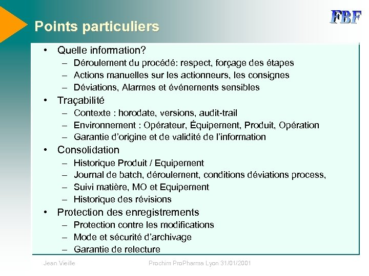 Points particuliers • Quelle information? – Déroulement du procédé: respect, forçage des étapes –