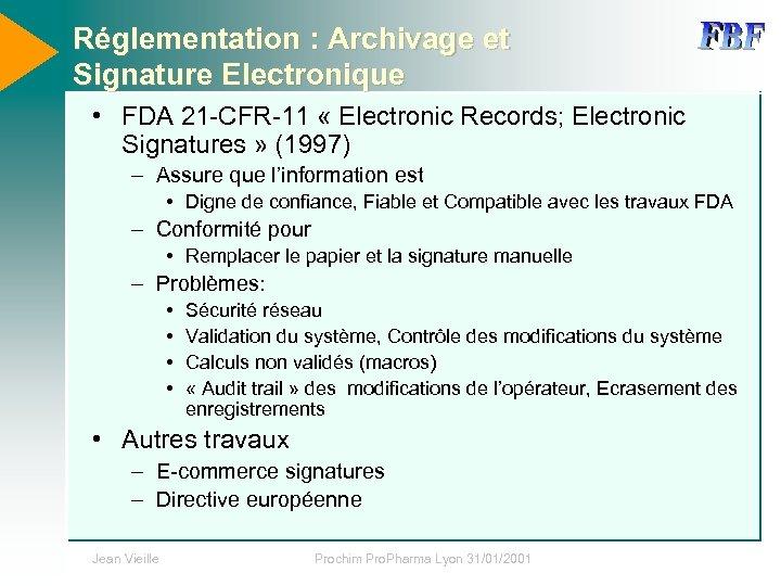 Réglementation : Archivage et Signature Electronique • FDA 21 -CFR-11 « Electronic Records; Electronic