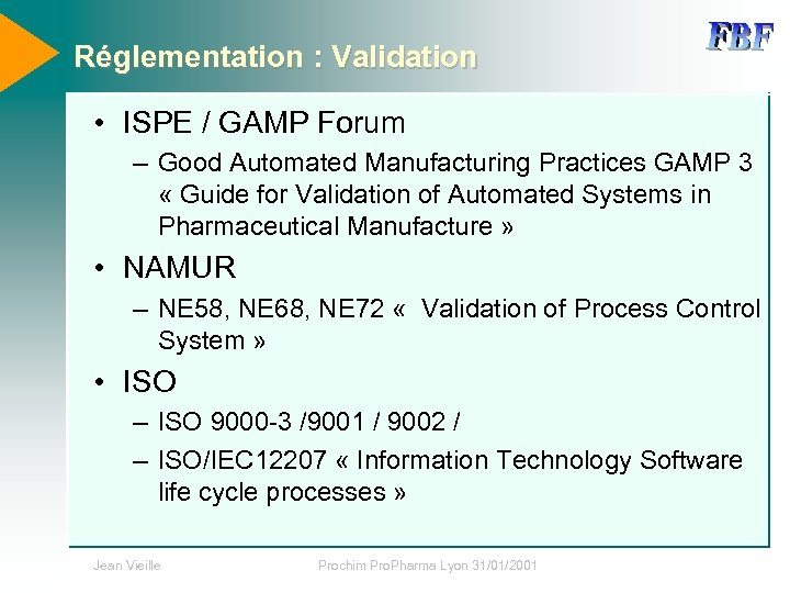 Réglementation : Validation • ISPE / GAMP Forum – Good Automated Manufacturing Practices GAMP