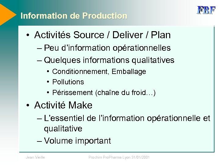 Information de Production • Activités Source / Deliver / Plan – Peu d'information opérationnelles