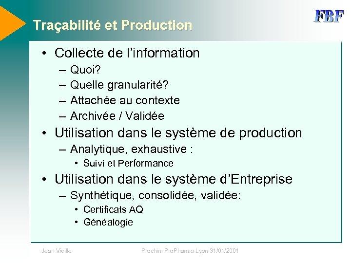 Traçabilité et Production • Collecte de l'information – – Quoi? Quelle granularité? Attachée au