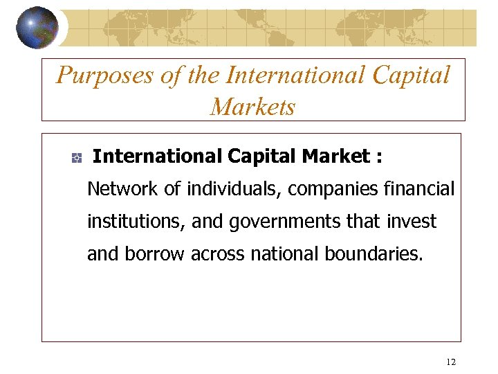 Purposes of the International Capital Markets International Capital Market : Network of individuals, companies