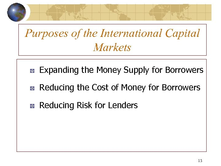Purposes of the International Capital Markets Expanding the Money Supply for Borrowers Reducing the