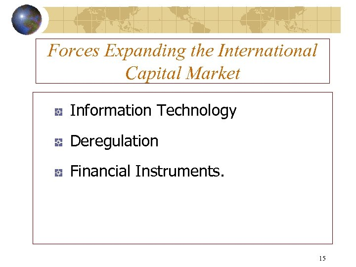 Forces Expanding the International Capital Market Information Technology Deregulation Financial Instruments. 15