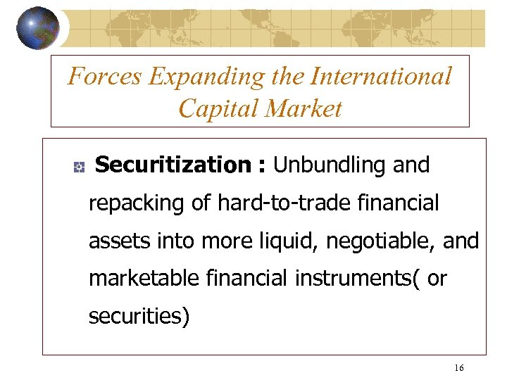 Forces Expanding the International Capital Market Securitization : Unbundling and repacking of hard-to-trade financial