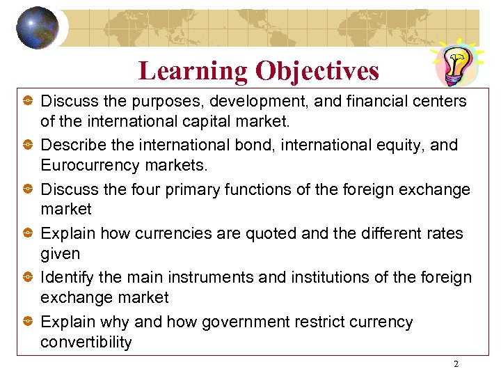 Learning Objectives Discuss the purposes, development, and financial centers of the international capital market.