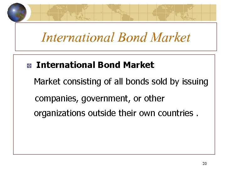 International Bond Market consisting of all bonds sold by issuing companies, government, or other