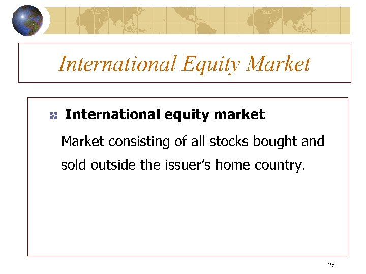 International Equity Market International equity market Market consisting of all stocks bought and sold