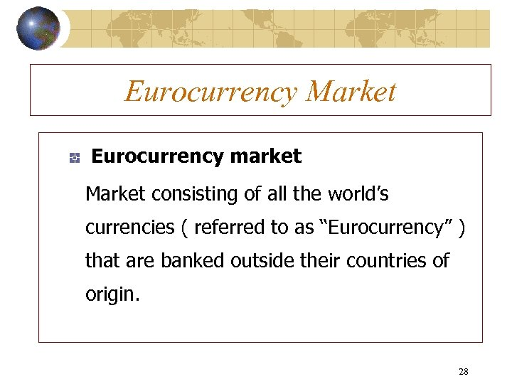 Eurocurrency Market Eurocurrency market Market consisting of all the world's currencies ( referred to