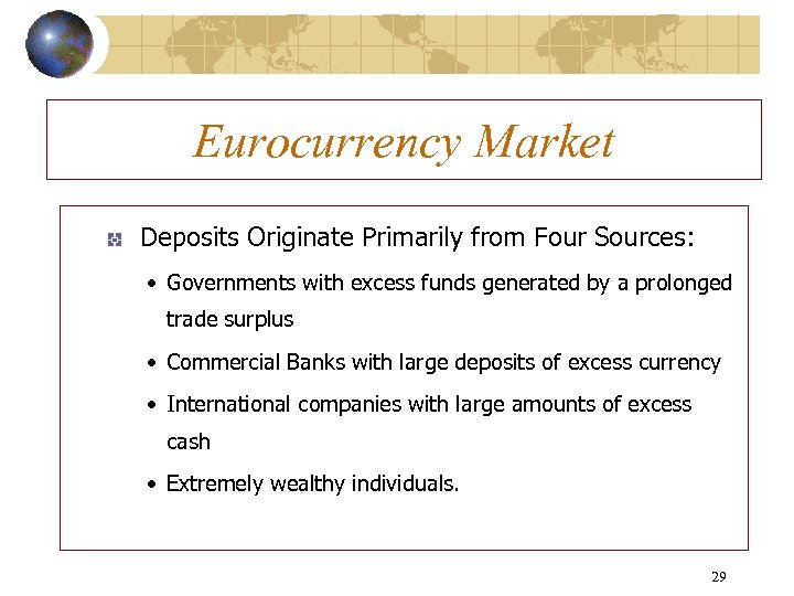 Eurocurrency Market Deposits Originate Primarily from Four Sources: • Governments with excess funds generated