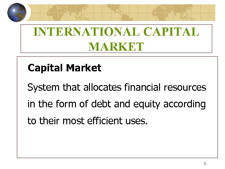 INTERNATIONAL CAPITAL MARKET Capital Market System that allocates financial resources in the form of