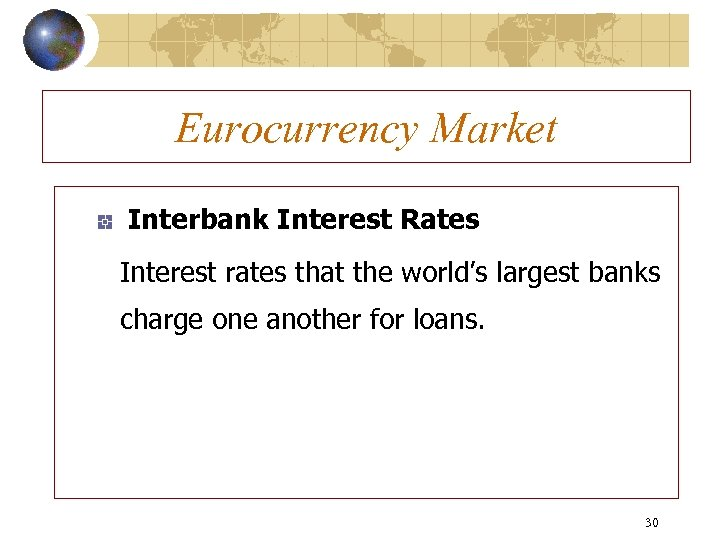 Eurocurrency Market Interbank Interest Rates Interest rates that the world's largest banks charge one