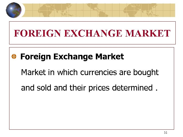 FOREIGN EXCHANGE MARKET Foreign Exchange Market in which currencies are bought and sold and