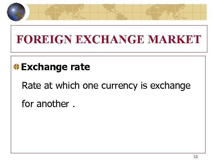 FOREIGN EXCHANGE MARKET Exchange rate Rate at which one currency is exchange for another.