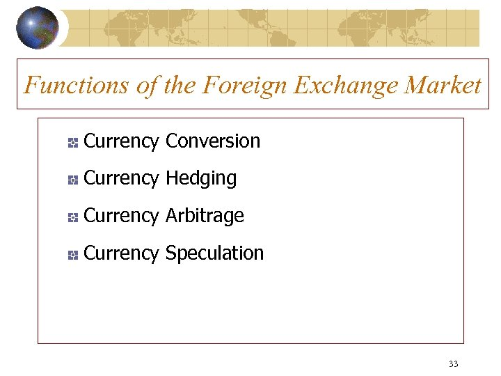 Functions of the Foreign Exchange Market Currency Conversion Currency Hedging Currency Arbitrage Currency Speculation