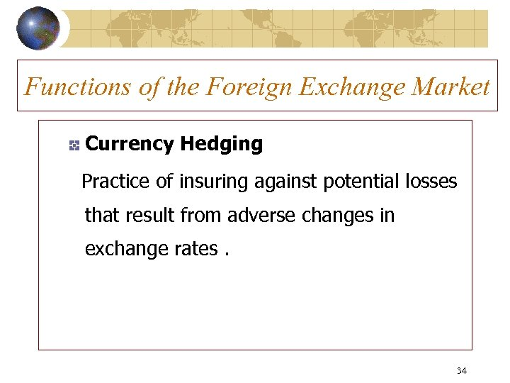 Functions of the Foreign Exchange Market Currency Hedging Practice of insuring against potential losses