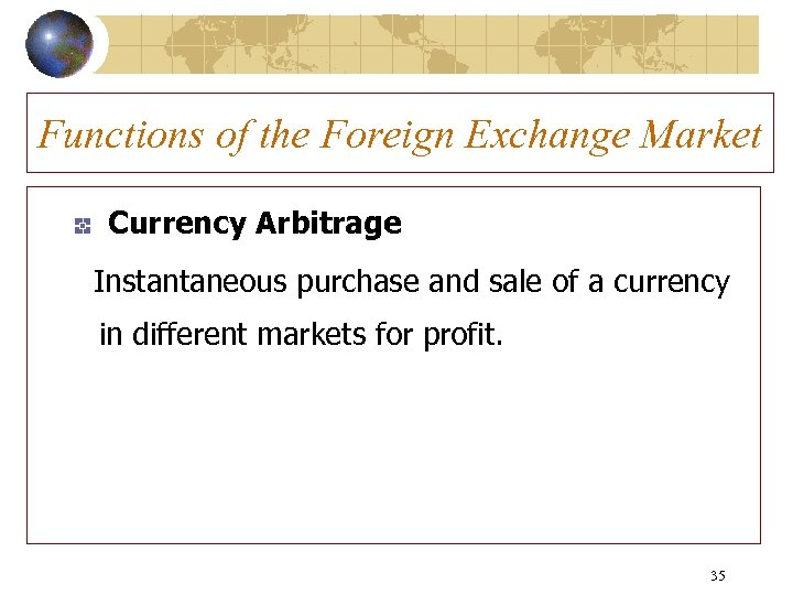 Functions of the Foreign Exchange Market Currency Arbitrage Instantaneous purchase and sale of a