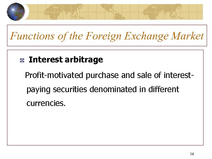 Functions of the Foreign Exchange Market Interest arbitrage Profit-motivated purchase and sale of interestpaying
