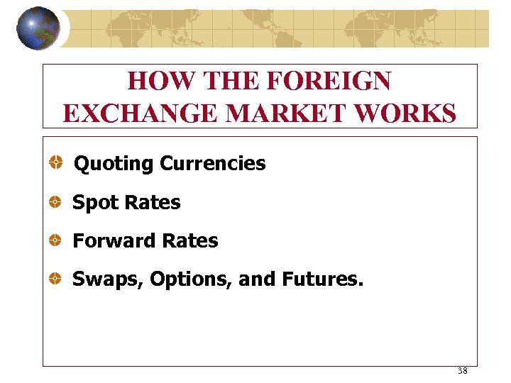 HOW THE FOREIGN EXCHANGE MARKET WORKS Quoting Currencies Spot Rates Forward Rates Swaps, Options,