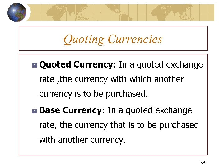 Quoting Currencies Quoted Currency: In a quoted exchange rate , the currency with which