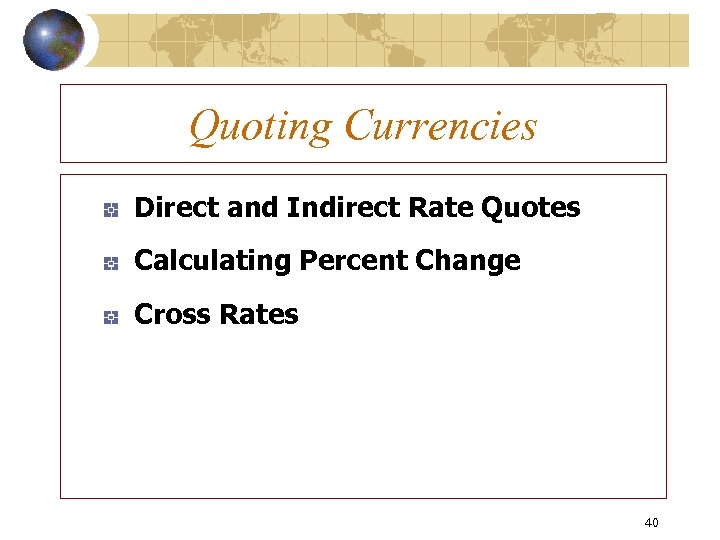 Quoting Currencies Direct and Indirect Rate Quotes Calculating Percent Change Cross Rates 40