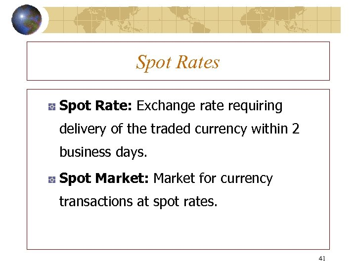 Spot Rates Spot Rate: Exchange rate requiring delivery of the traded currency within 2