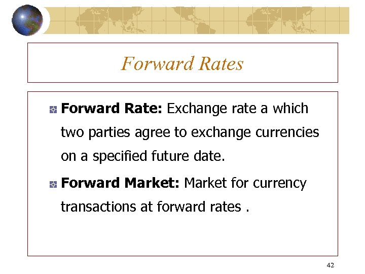 Forward Rates Forward Rate: Exchange rate a which two parties agree to exchange currencies