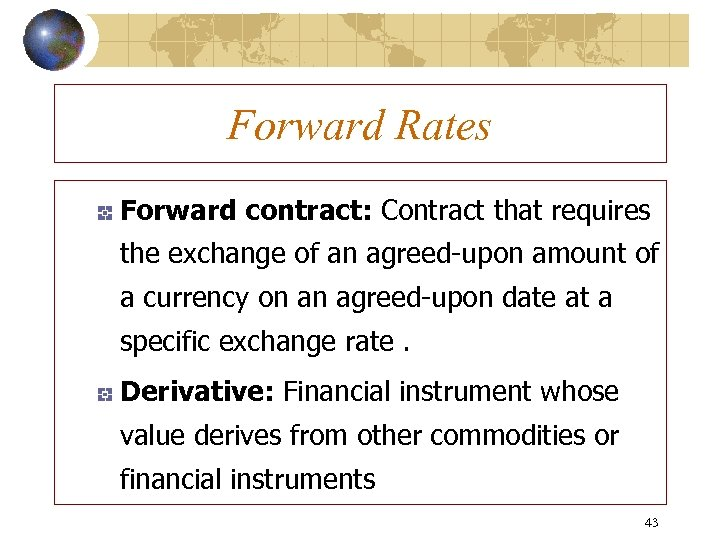 Forward Rates Forward contract: Contract that requires the exchange of an agreed-upon amount of