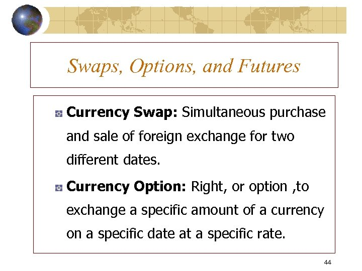 Swaps, Options, and Futures Currency Swap: Simultaneous purchase and sale of foreign exchange for