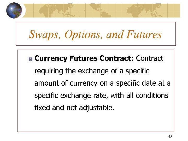 Swaps, Options, and Futures Currency Futures Contract: Contract requiring the exchange of a specific