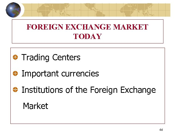 FOREIGN EXCHANGE MARKET TODAY Trading Centers Important currencies Institutions of the Foreign Exchange Market