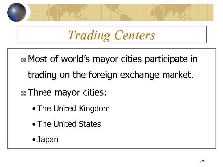 Trading Centers Most of world's mayor cities participate in trading on the foreign exchange