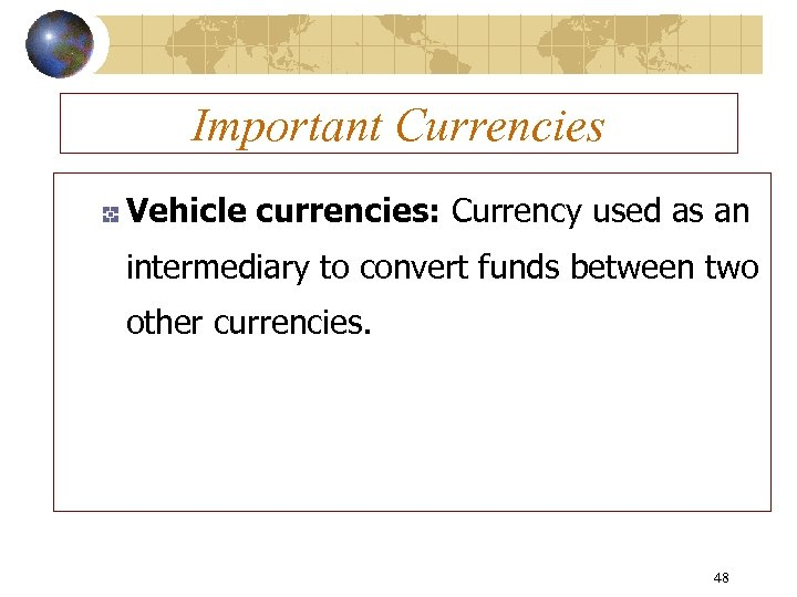 Important Currencies Vehicle currencies: Currency used as an intermediary to convert funds between two