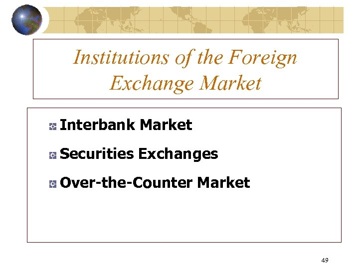 Institutions of the Foreign Exchange Market Interbank Market Securities Exchanges Over-the-Counter Market 49