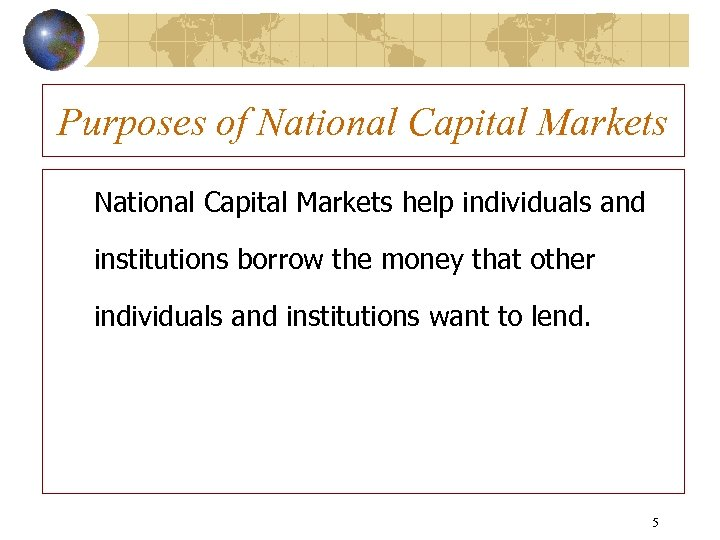 Purposes of National Capital Markets help individuals and institutions borrow the money that other