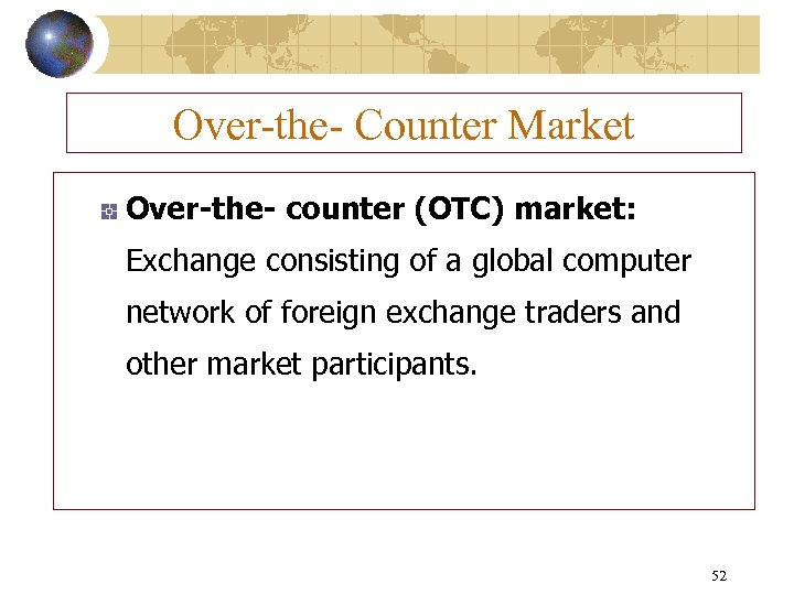 Over-the- Counter Market Over-the- counter (OTC) market: Exchange consisting of a global computer network