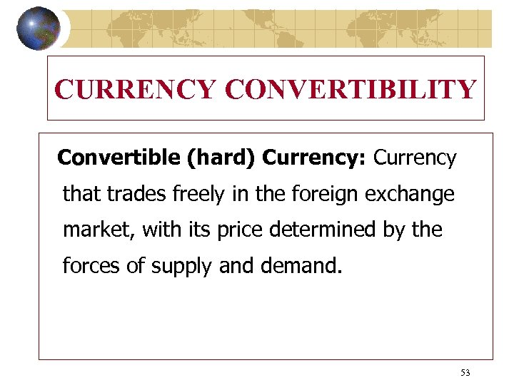CURRENCY CONVERTIBILITY Convertible (hard) Currency: Currency that trades freely in the foreign exchange market,